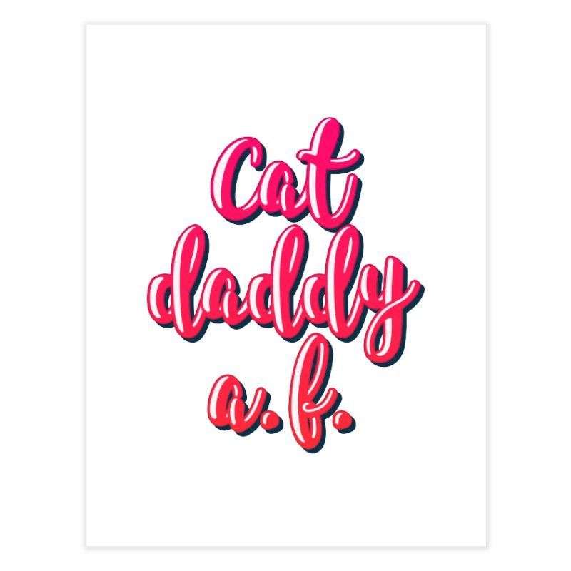 Cat Daddy AF Home Fine Art Print by Beards and Cats Store