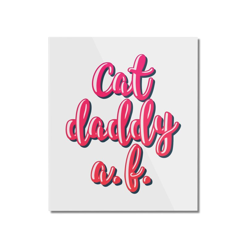 Cat Daddy AF Home Mounted Acrylic Print by Beards and Cats