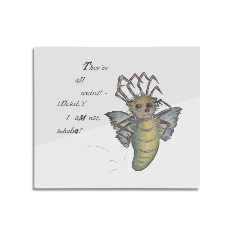 They're All Weird, says the Mockmoth Home Mounted Aluminum Print by Brigitte Doernerova - Imaginista Designs