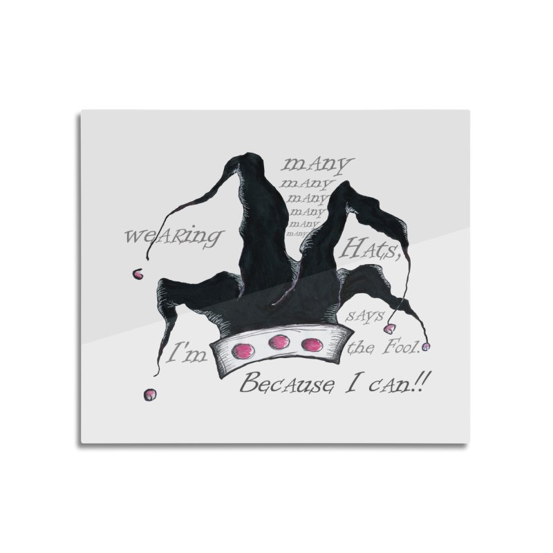 I'm Wearing Many Hats, says the Fool Home Mounted Acrylic Print by Brigitte Doernerova - Imaginista Designs