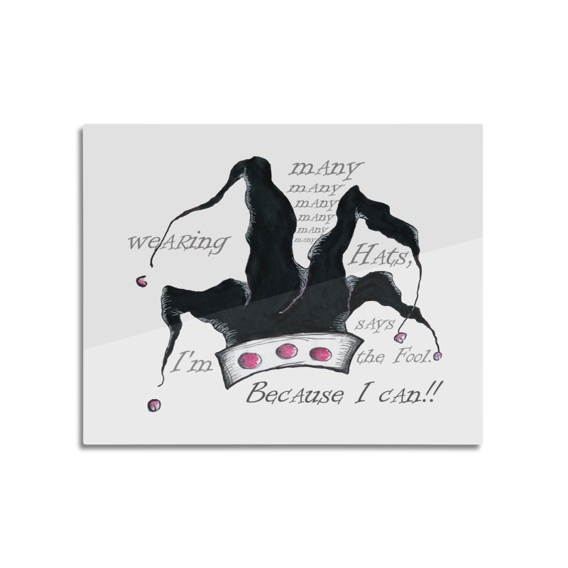 I'm Wearing Many Hats, says the Fool Home Mounted Aluminum Print by Brigitte Doernerova - Imaginista Designs