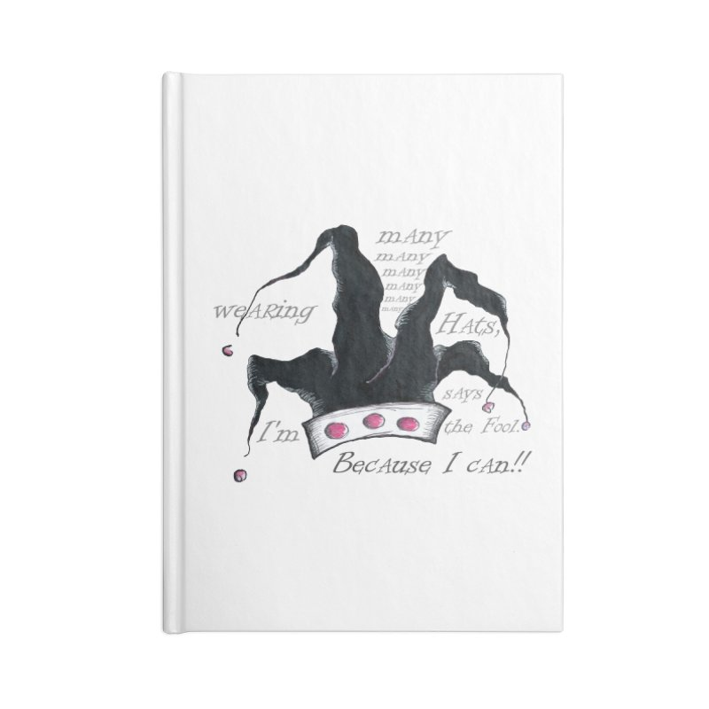 I'm Wearing Many Hats, says the Fool Accessories Notebook by Brigitte Doernerova - Imaginista Designs