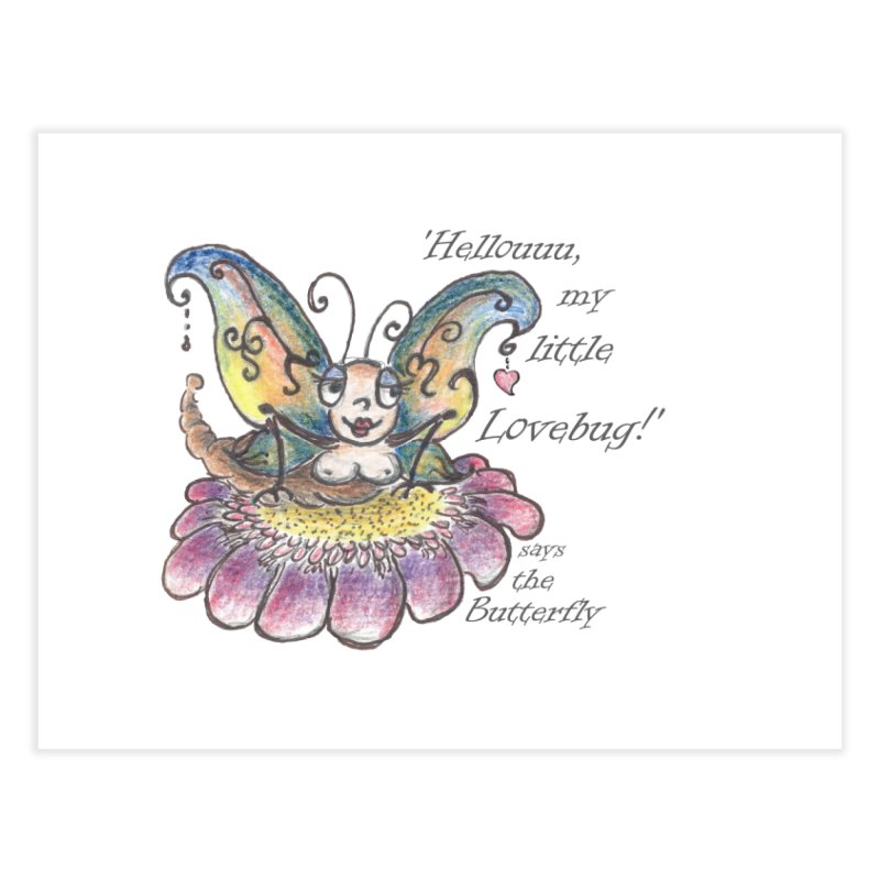 Hello, my little Lovebug, says the Butterfly Home Fine Art Print by Brigitte Doernerova - Imaginista Designs