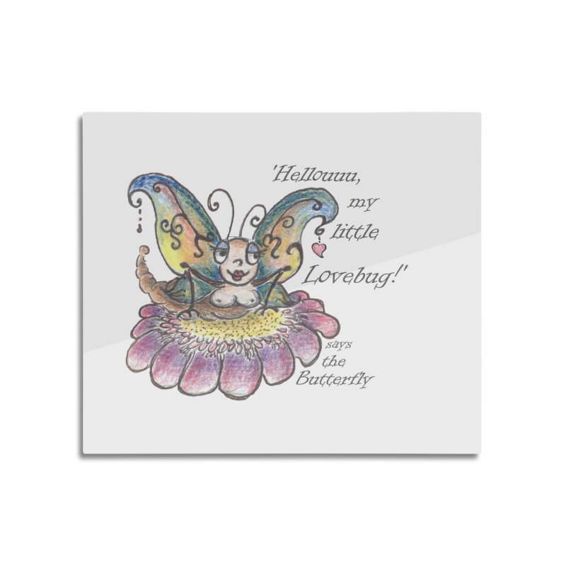Hello, my little Lovebug, says the Butterfly Home Mounted Acrylic Print by Brigitte Doernerova - Imaginista Designs