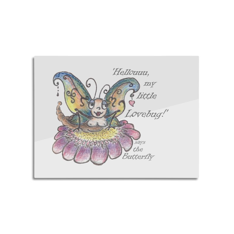 Hello, my little Lovebug, says the Butterfly Home Mounted Aluminum Print by Brigitte Doernerova - Imaginista Designs