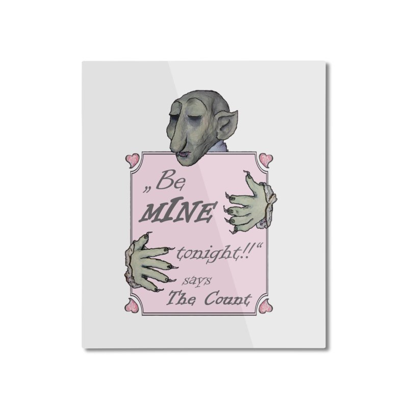 Be Mine Tonight, says The Count Home Mounted Aluminum Print by Brigitte Doernerova - Imaginista Designs