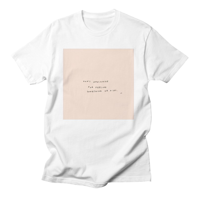 Don't Apologize For Feeling Something Or A Lot Women's T-Shirt by Because, Honestly by Melody Hansen