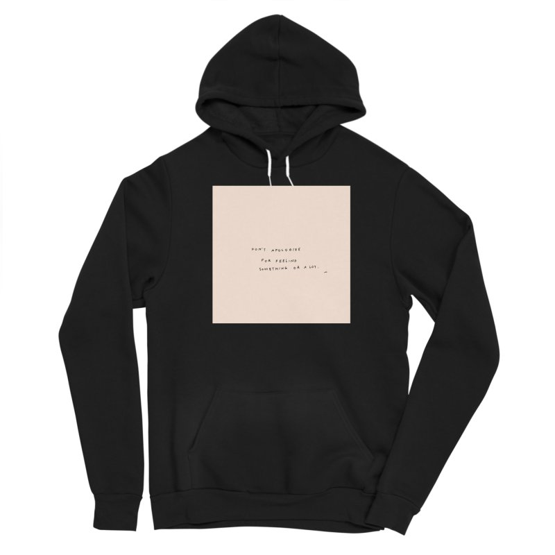 Don't Apologize For Feeling Something Or A Lot Men's Pullover Hoody by Because, Honestly by Melody Hansen