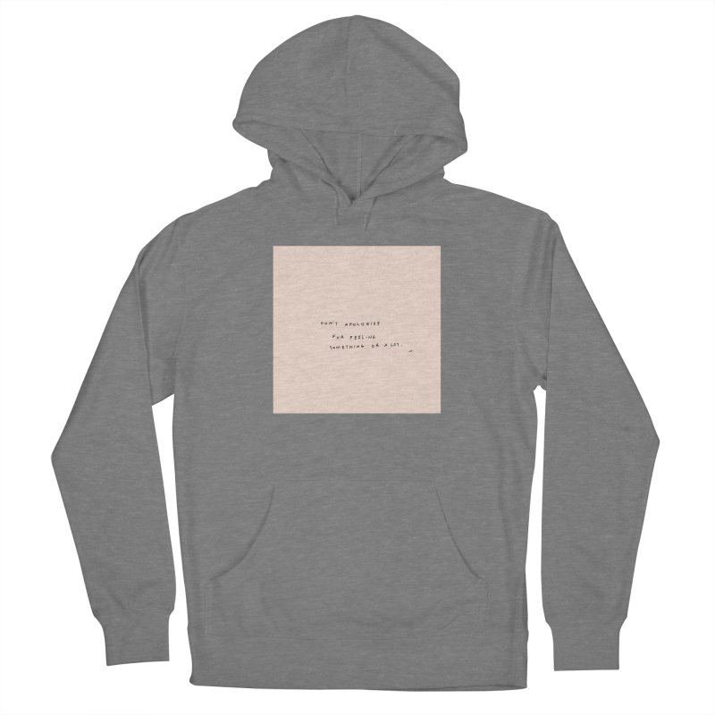 Don't Apologize For Feeling Something Or A Lot Women's Pullover Hoody by Because, Honestly by Melody Hansen