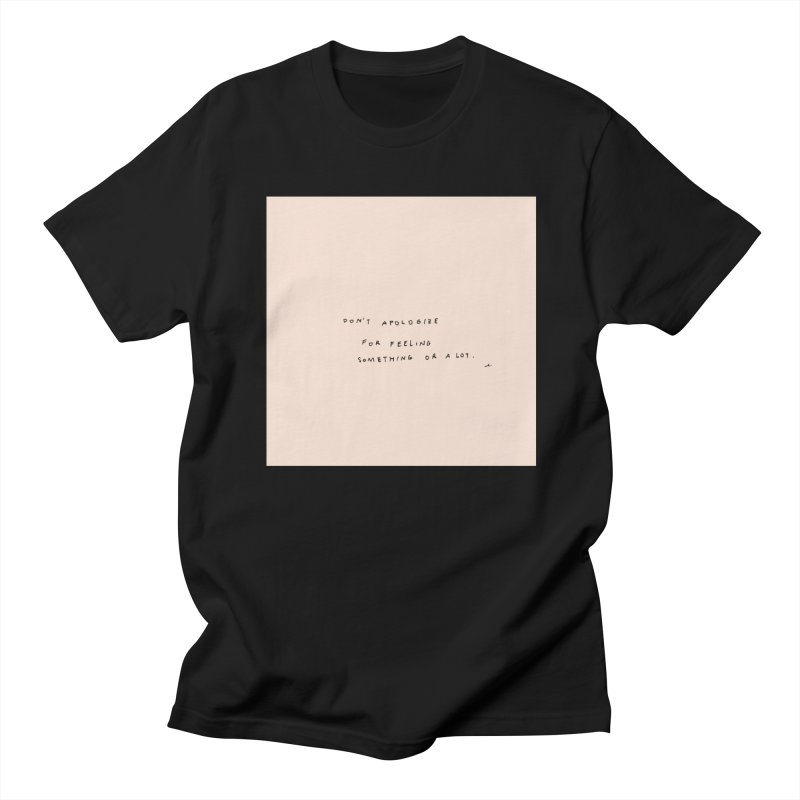 Don't Apologize For Feeling Something Or A Lot Men's T-Shirt by Because, Honestly by Melody Hansen