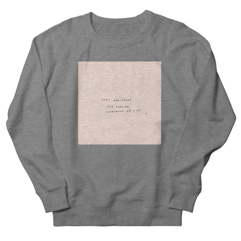 Don't Apologize For Feeling Something Or A Lot Women's Sweatshirt by Because, Honestly by Melody Hansen