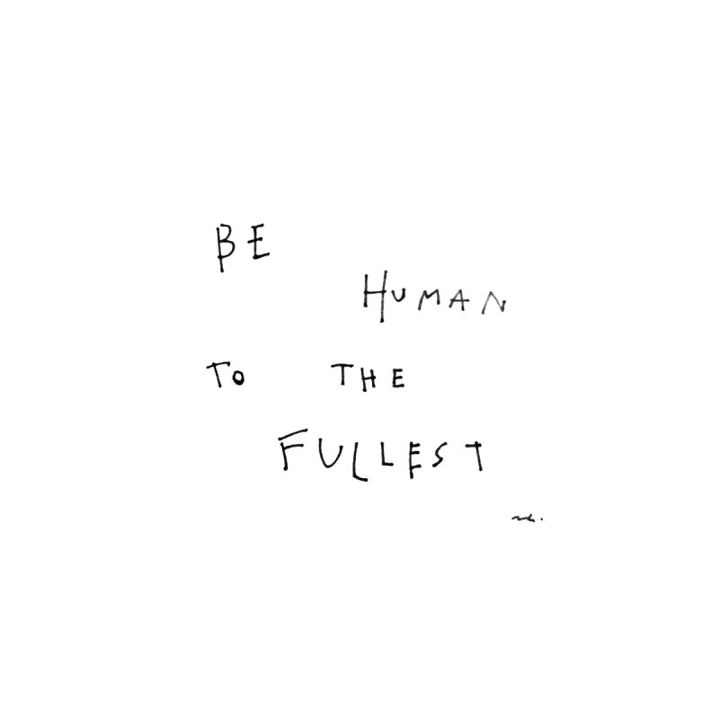 Be Human To The Fullest Women's Pullover Hoody by Because, Honestly by Melody Hansen