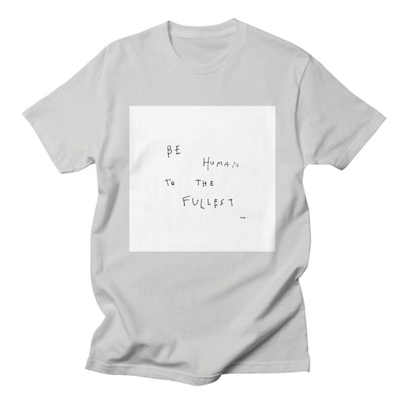 Be Human To The Fullest Men's T-Shirt by Because, Honestly by Melody Hansen