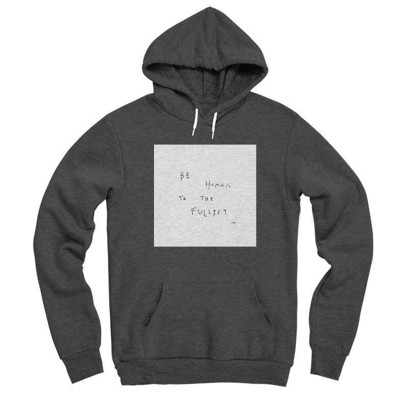 Be Human To The Fullest Men's Pullover Hoody by Because, Honestly by Melody Hansen