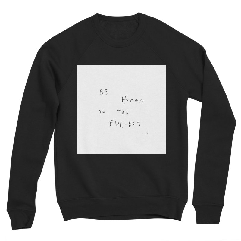 Be Human To The Fullest Men's Sweatshirt by Because, Honestly by Melody Hansen
