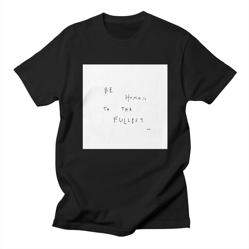Be Human To The Fullest Women's T-Shirt by Because, Honestly by Melody Hansen