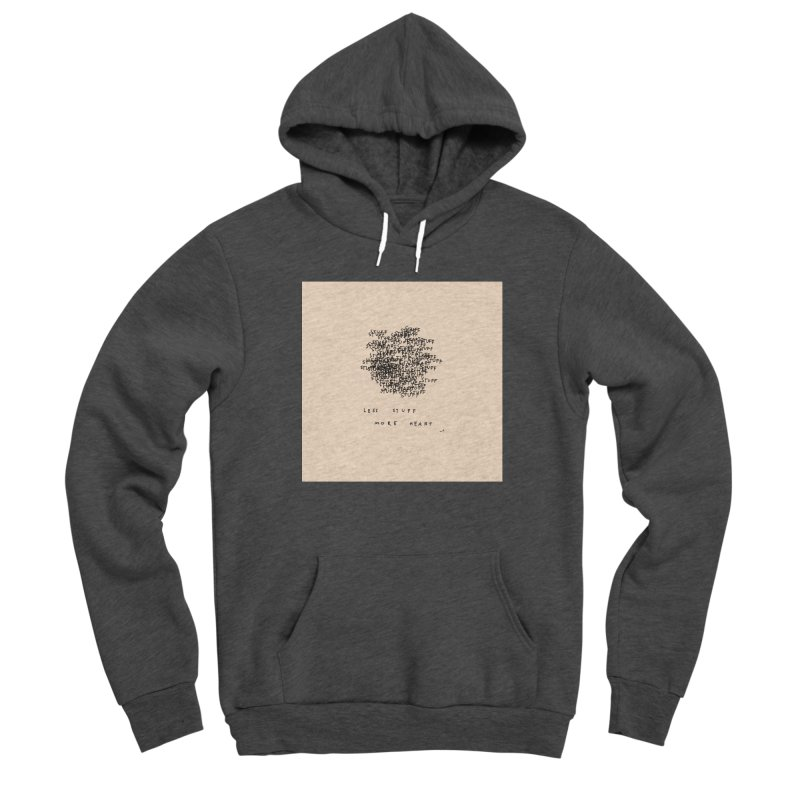 Less Stuff, More Heart Men's Pullover Hoody by Because, Honestly by Melody Hansen