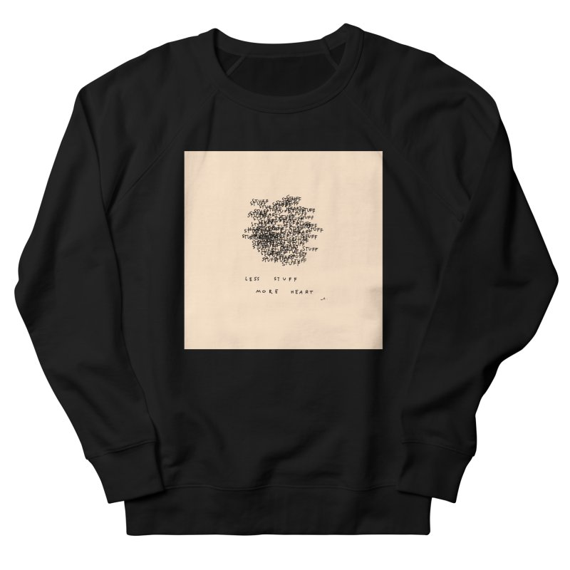 Less Stuff, More Heart Women's Sweatshirt by Because, Honestly by Melody Hansen