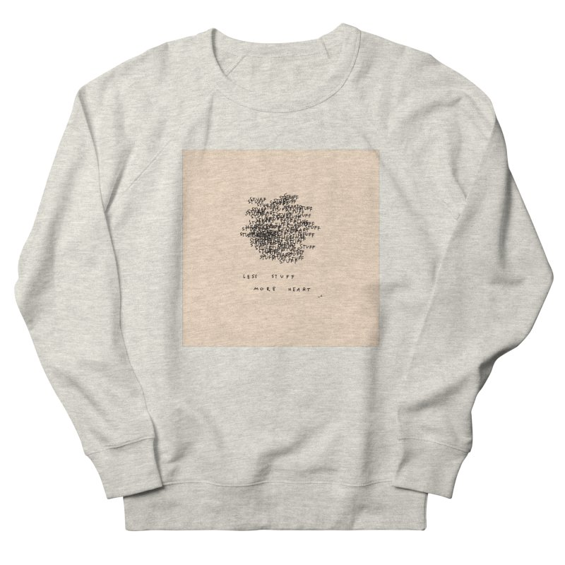 Less Stuff, More Heart Men's Sweatshirt by Because, Honestly by Melody Hansen