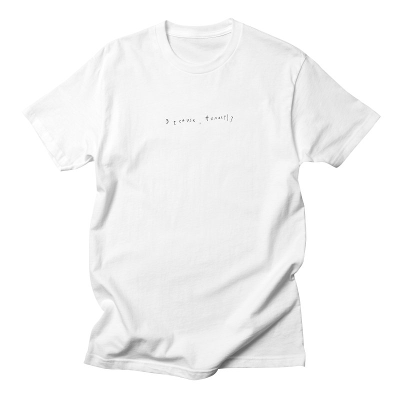 Because, Honestly — Light Men's T-Shirt by Because, Honestly by Melody Hansen
