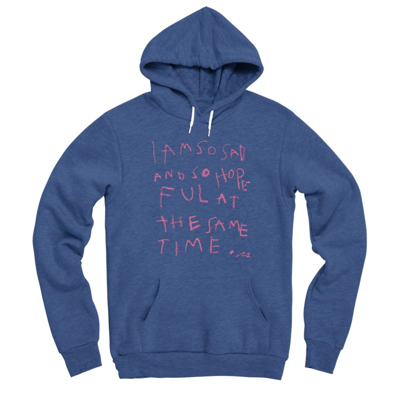 So Sad, So Hopeful Men's Pullover Hoody by Because, Honestly by Melody Hansen