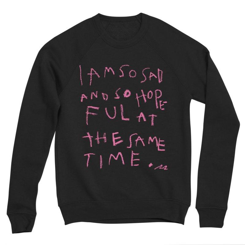 So Sad, So Hopeful Men's Sweatshirt by Because, Honestly by Melody Hansen