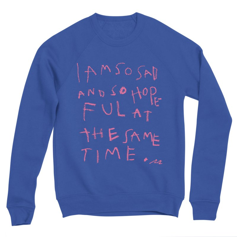 So Sad, So Hopeful Women's Sweatshirt by Because, Honestly by Melody Hansen