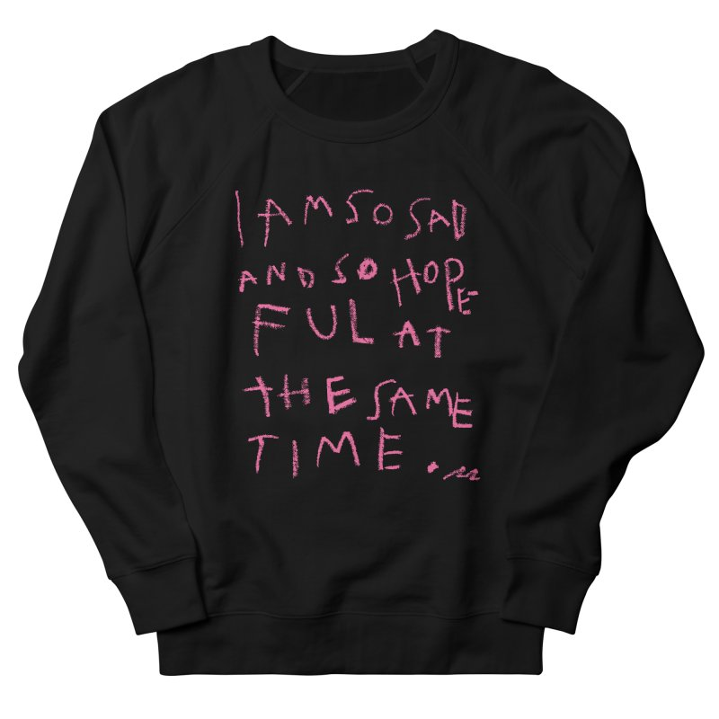 So Sad, So Hopeful Men's Sweatshirt by Because, Honestly by Melody Hansen