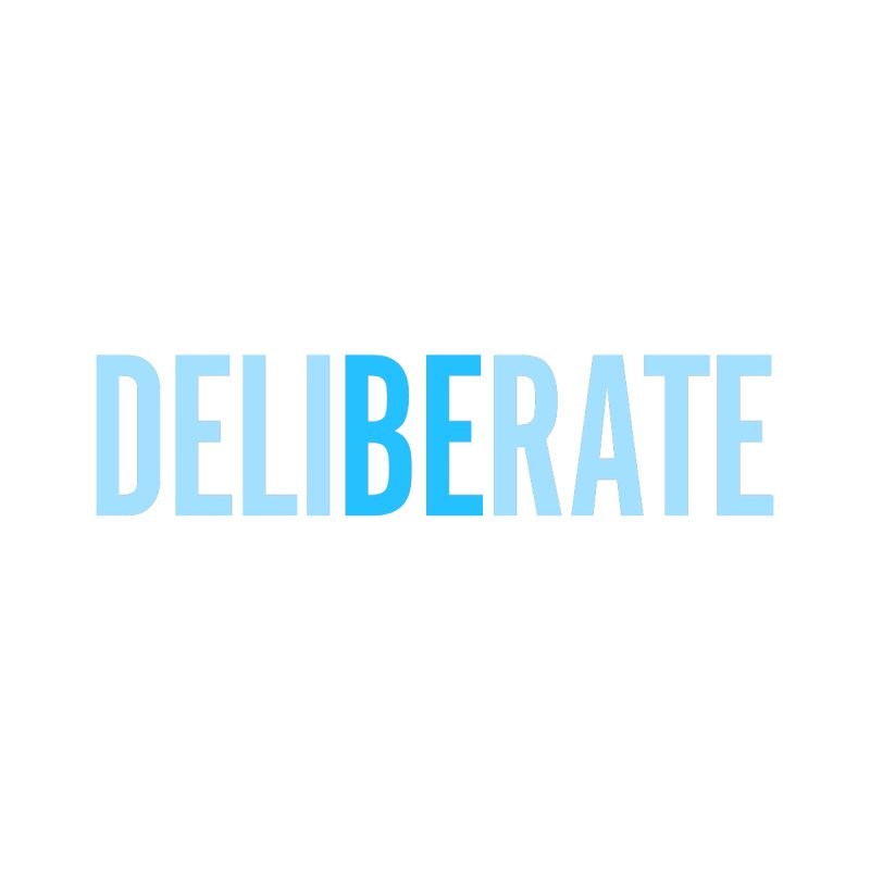 Be Deliberate   by bedeliberate's Artist Shop