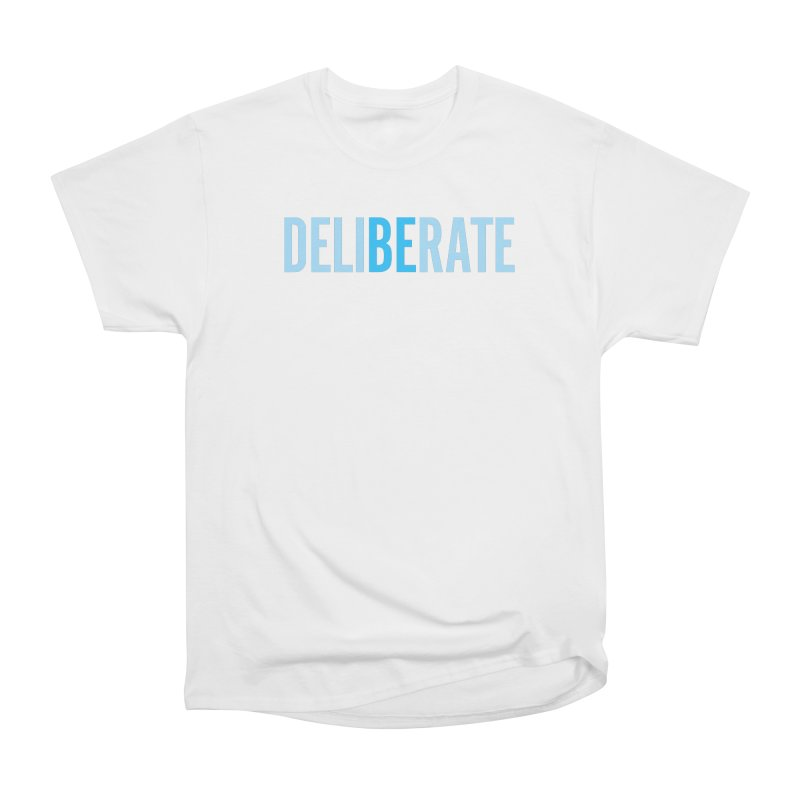 Be Deliberate Women's T-Shirt by bedeliberate's Artist Shop