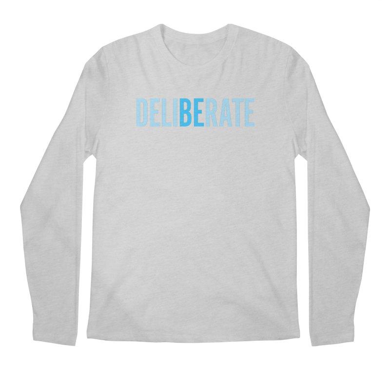Be Deliberate Men's Longsleeve T-Shirt by bedeliberate's Artist Shop
