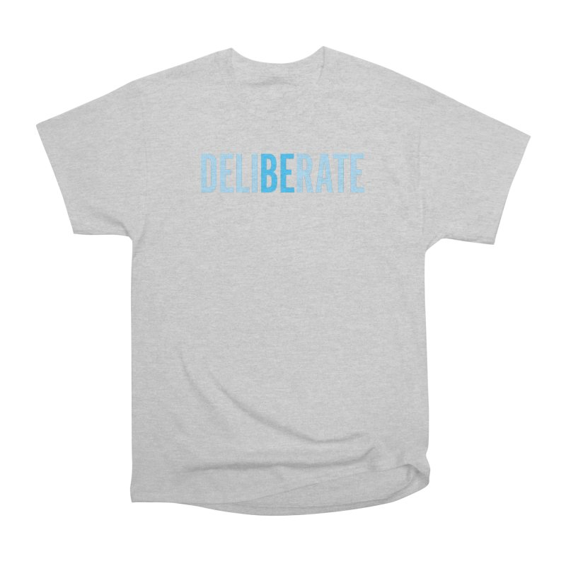 Be Deliberate Men's Heavyweight T-Shirt by bedeliberate's Artist Shop