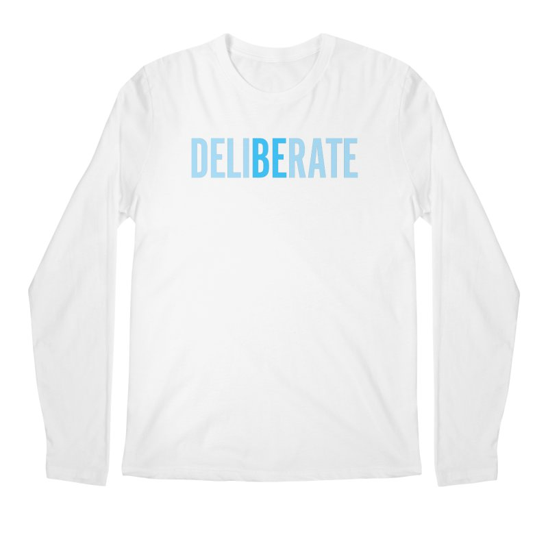 Be Deliberate Men's Regular Longsleeve T-Shirt by bedeliberate's Artist Shop