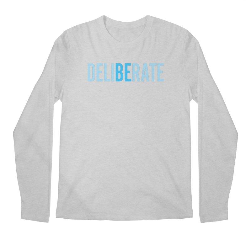 Be Deliberate Men's Regular Longsleeve T-Shirt by bedeliberate's Artist Shop