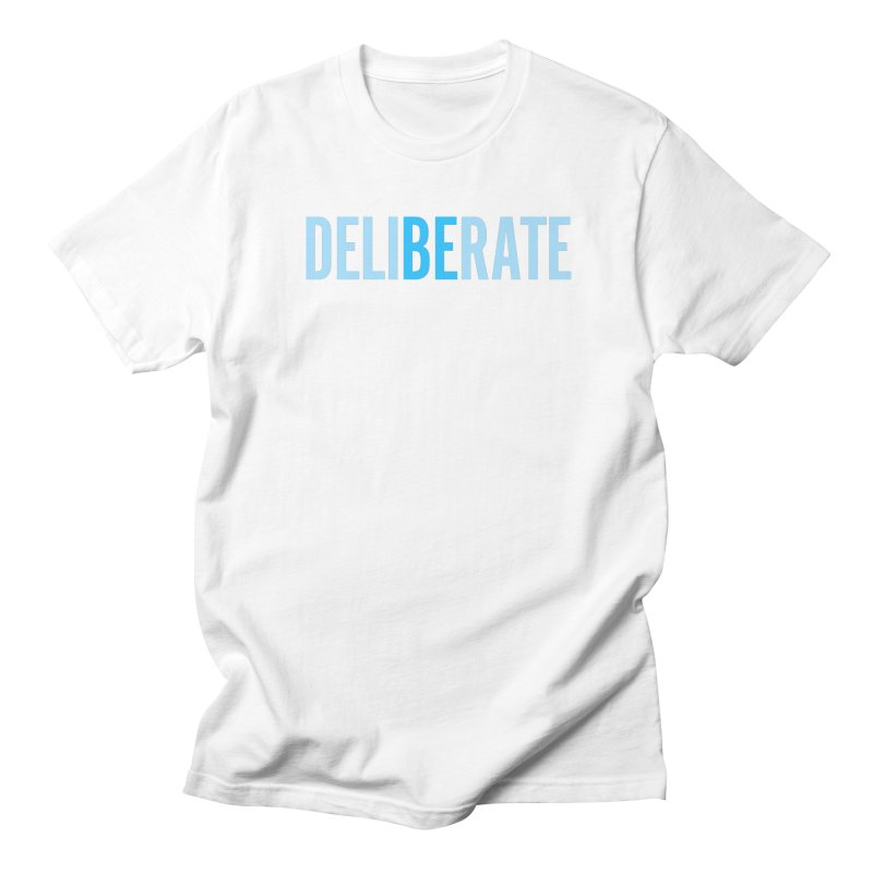 Be Deliberate Women's Regular Unisex T-Shirt by bedeliberate's Artist Shop