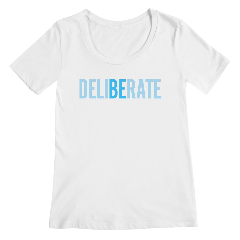 Be Deliberate Women's Regular Scoop Neck by bedeliberate's Artist Shop