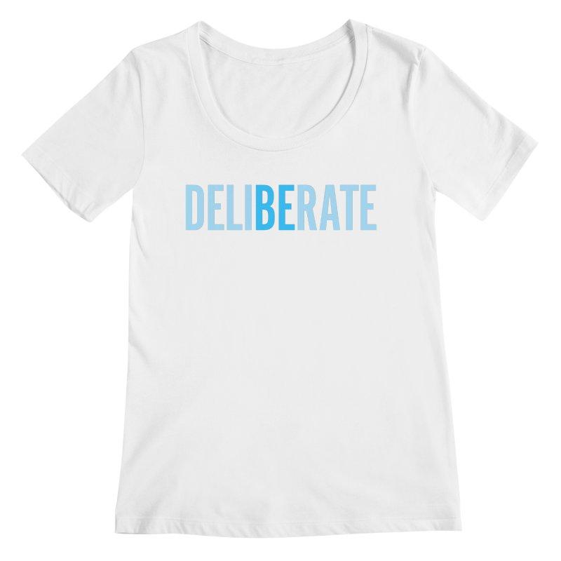 Be Deliberate Women's Regular Scoop Neck by bedeliberate's Artist Shop