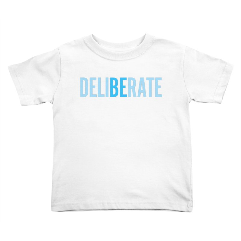 Be Deliberate Kids Toddler T-Shirt by bedeliberate's Artist Shop