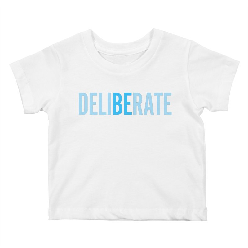 Be Deliberate Kids Baby T-Shirt by bedeliberate's Artist Shop