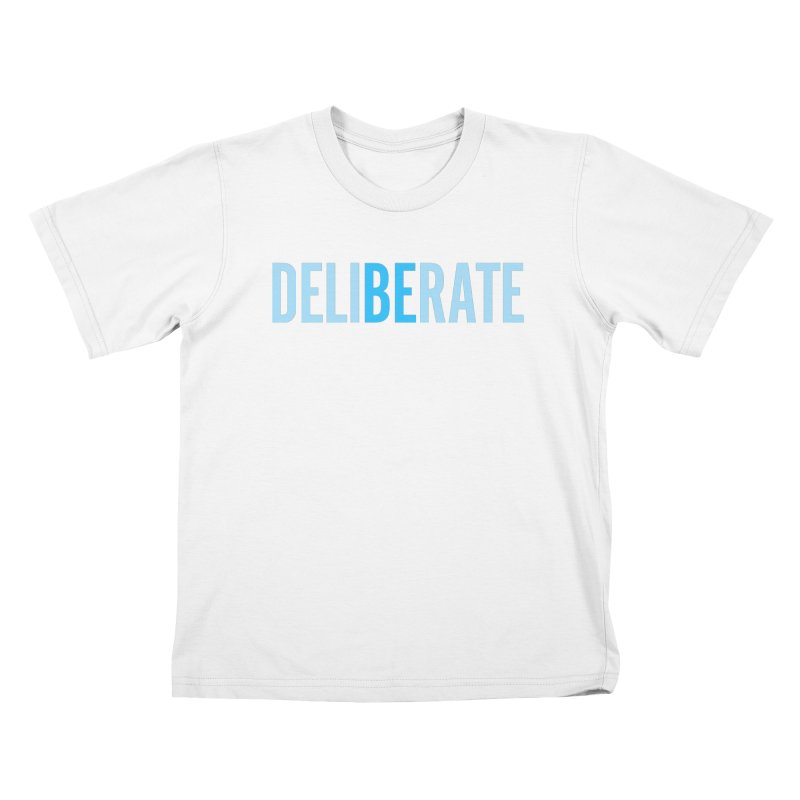 Be Deliberate Kids T-Shirt by bedeliberate's Artist Shop