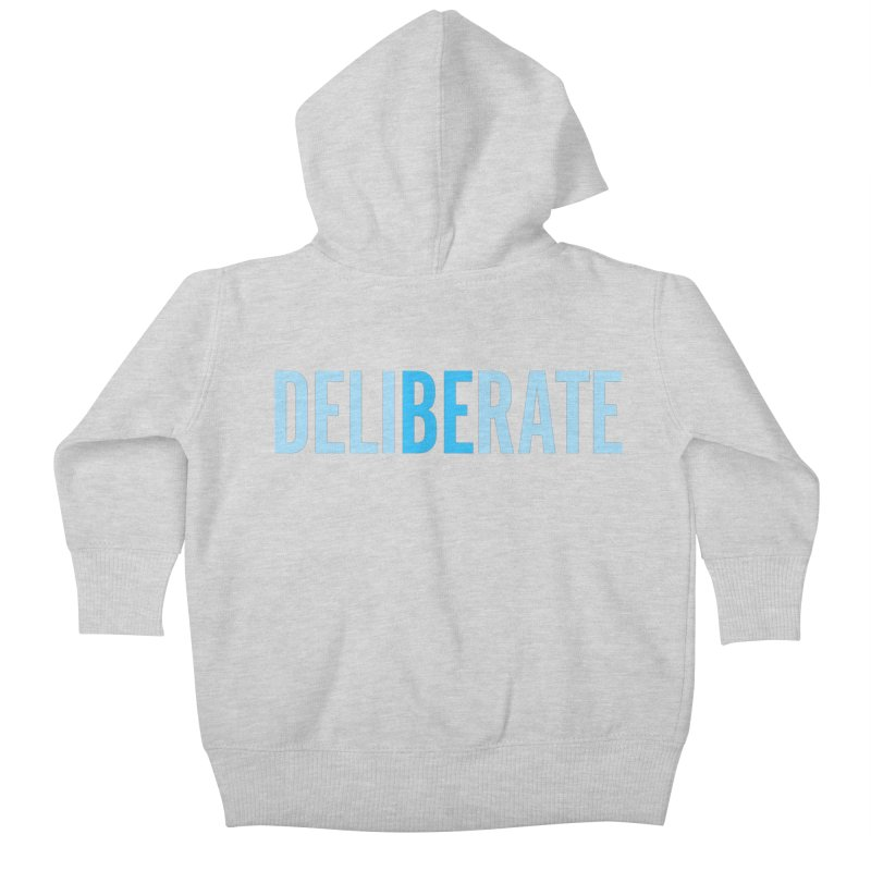 Be Deliberate Kids Baby Zip-Up Hoody by bedeliberate's Artist Shop