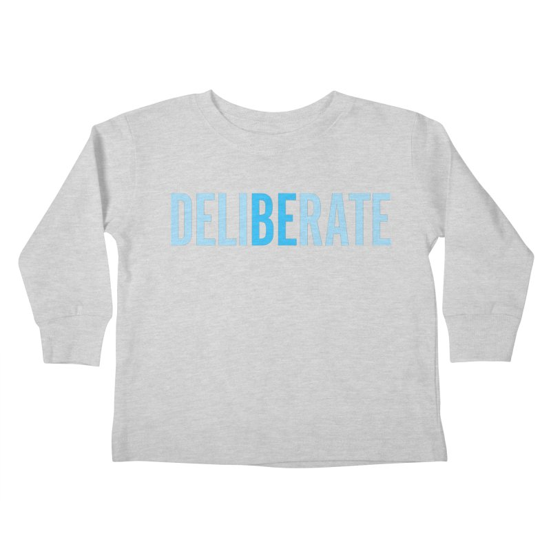 Be Deliberate Kids Toddler Longsleeve T-Shirt by bedeliberate's Artist Shop