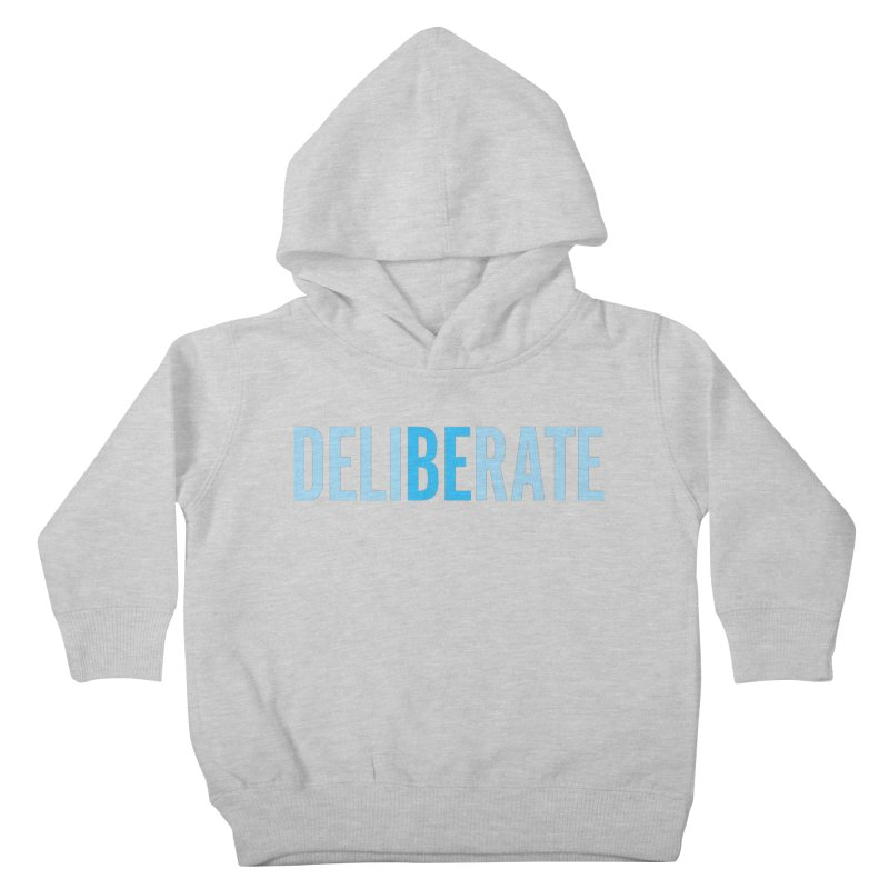 Be Deliberate Kids Toddler Pullover Hoody by bedeliberate's Artist Shop