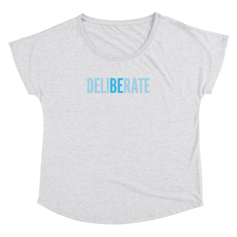 Be Deliberate Women's Dolman Scoop Neck by bedeliberate's Artist Shop