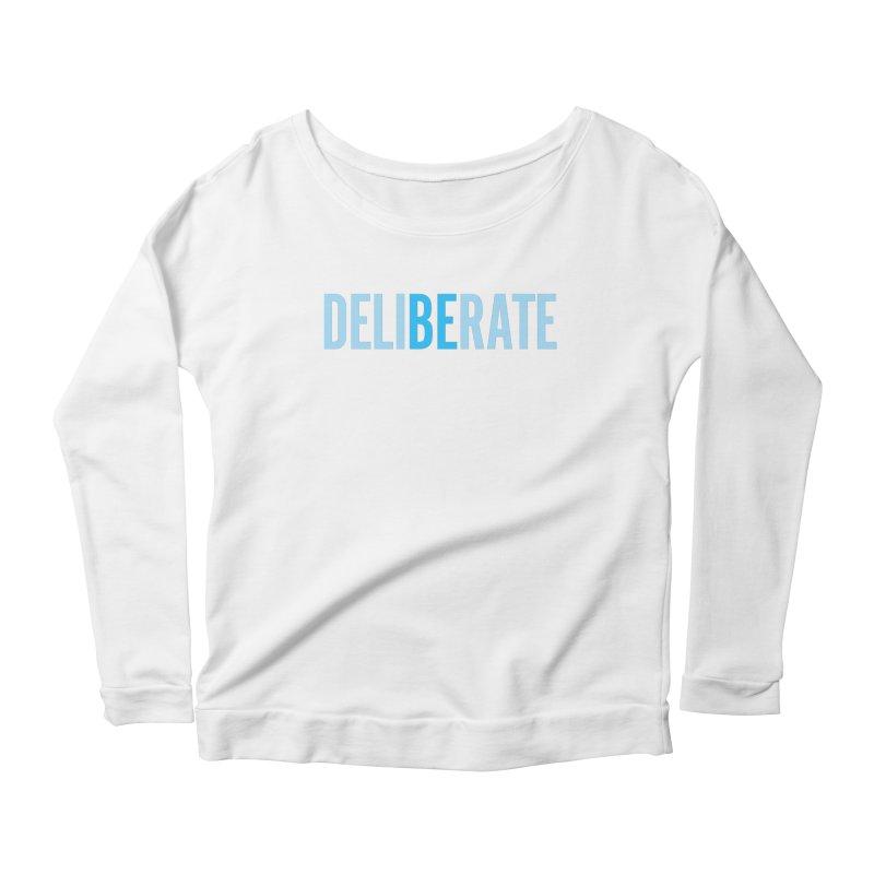 Be Deliberate Women's Scoop Neck Longsleeve T-Shirt by bedeliberate's Artist Shop