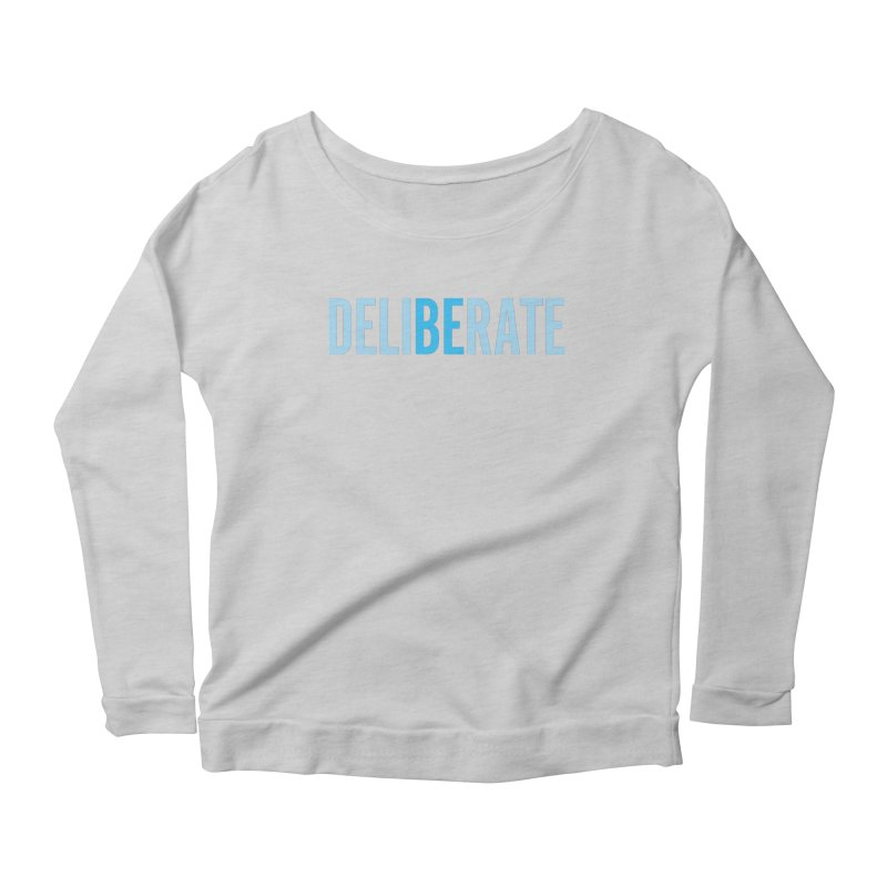 Be Deliberate Women's Scoop Neck Longsleeve T-Shirt by bedeliberate's Artist Shop