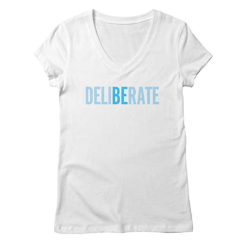 Be Deliberate Women's Regular V-Neck by bedeliberate's Artist Shop