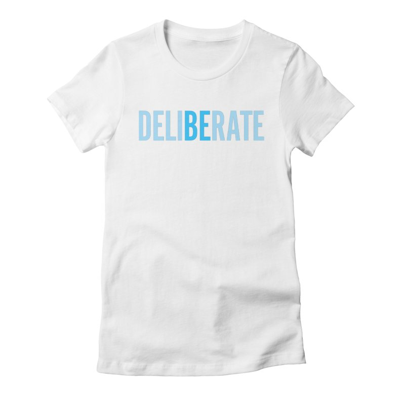 Be Deliberate Women's Fitted T-Shirt by bedeliberate's Artist Shop