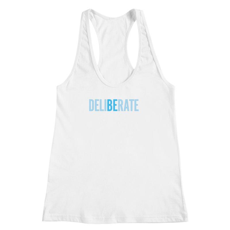 Be Deliberate Women's Racerback Tank by bedeliberate's Artist Shop