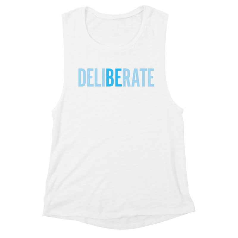 Be Deliberate Women's Muscle Tank by bedeliberate's Artist Shop